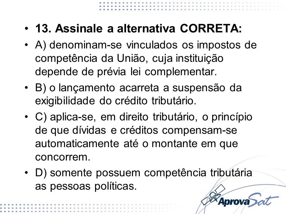 13. Assinale a alternativa CORRETA:
