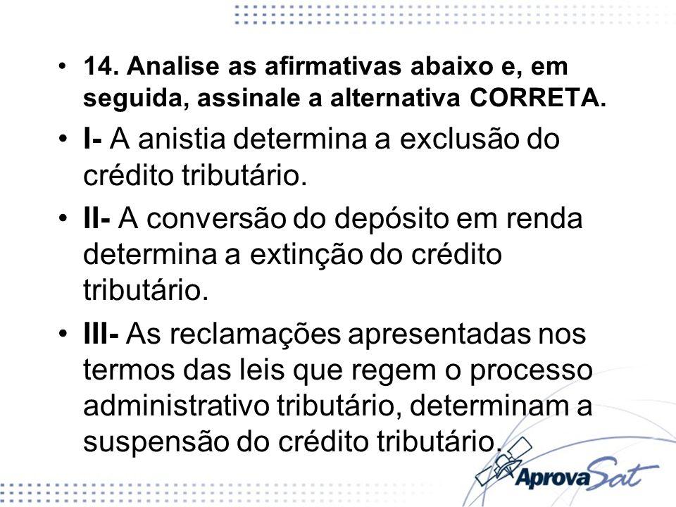 I- A anistia determina a exclusão do crédito tributário.