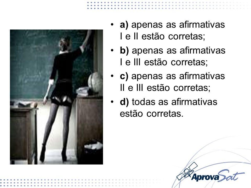 a) apenas as afirmativas I e II estão corretas;