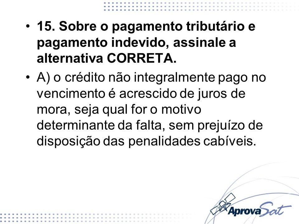 15. Sobre o pagamento tributário e pagamento indevido, assinale a alternativa CORRETA.