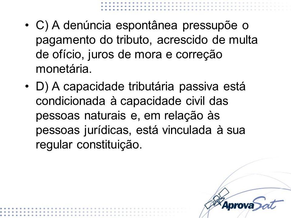 C) A denúncia espontânea pressupõe o pagamento do tributo, acrescido de multa de ofício, juros de mora e correção monetária.