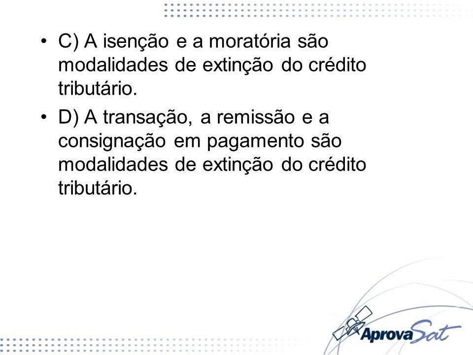 C) A isenção e a moratória são modalidades de extinção do crédito tributário.