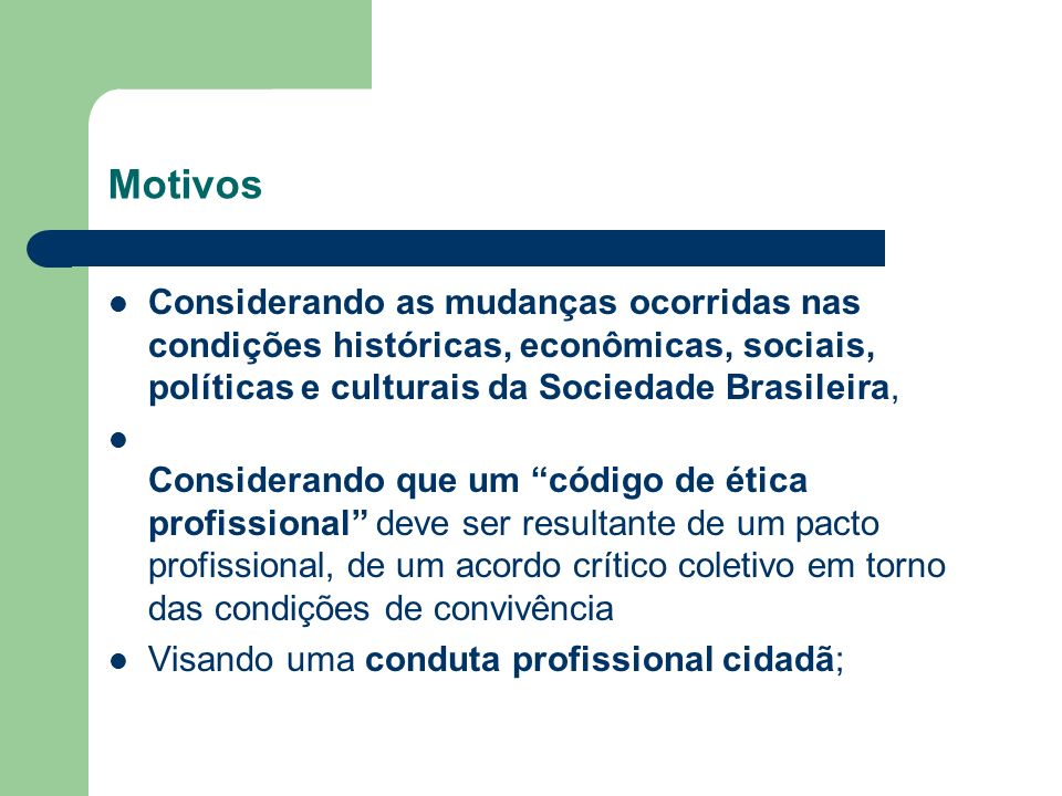 MotivosConsiderando as mudanças ocorridas nas condições históricas, econômicas, sociais, políticas e culturais da Sociedade Brasileira,