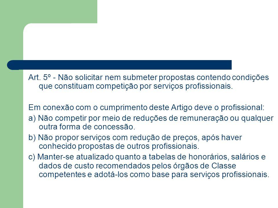 Art. 5º - Não solicitar nem submeter propostas contendo condições que constituam competição por serviços profissionais.