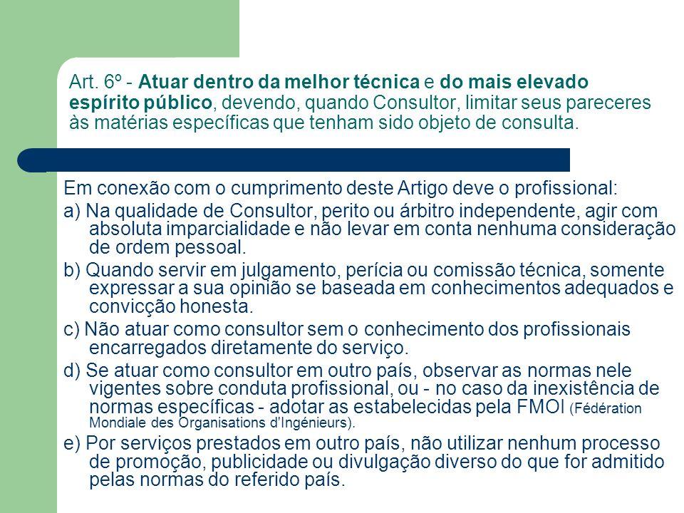 Art. 6º - Atuar dentro da melhor técnica e do mais elevado espírito público, devendo, quando Consultor, limitar seus pareceres às matérias específicas que tenham sido objeto de consulta.