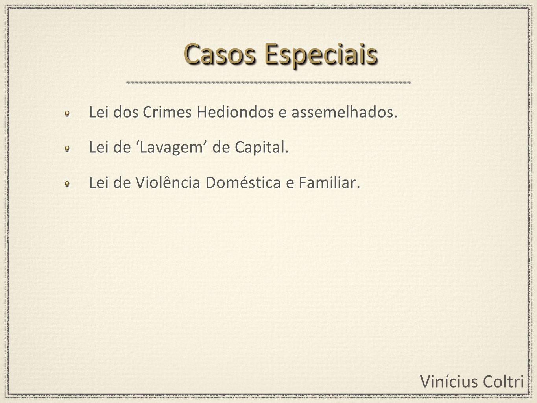 Casos Especiais Lei dos Crimes Hediondos e assemelhados.