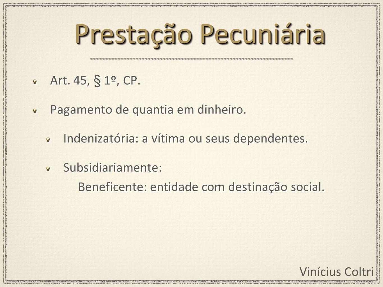 Prestação Pecuniária Art. 45, § 1º, CP.