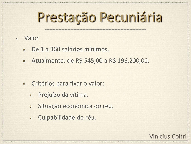 Prestação Pecuniária Valor De 1 a 360 salários mínimos.