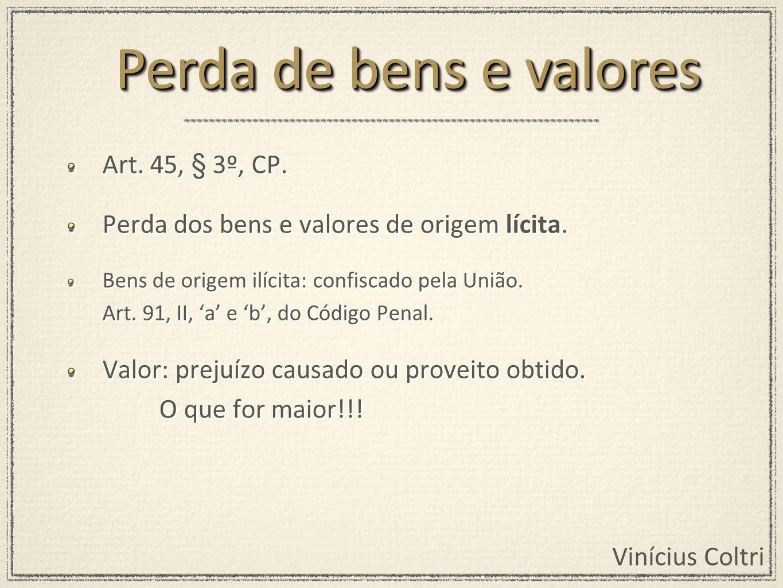 Perda de bens e valores Art. 45, § 3º, CP.