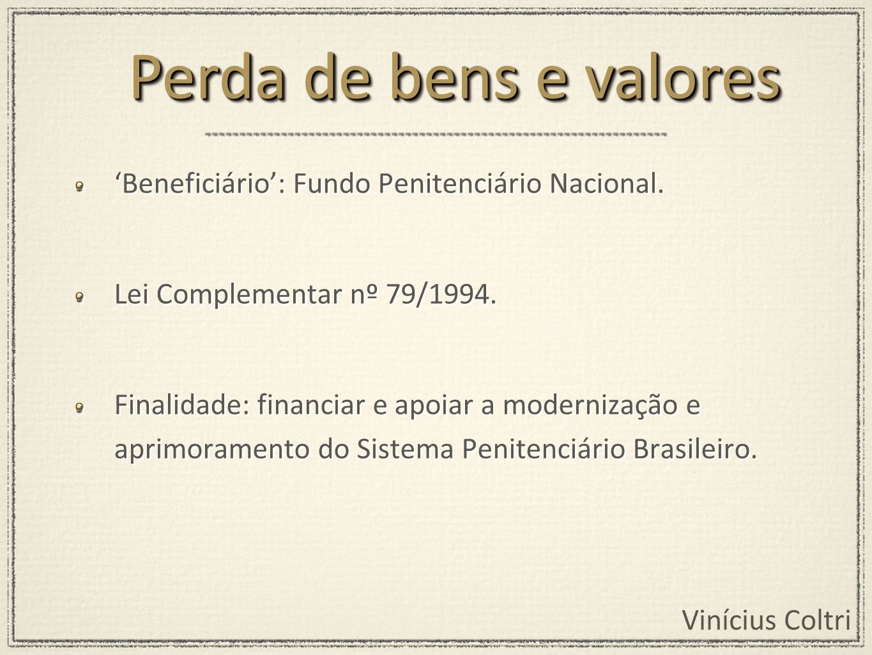 Perda de bens e valores 'Beneficiário': Fundo Penitenciário Nacional.