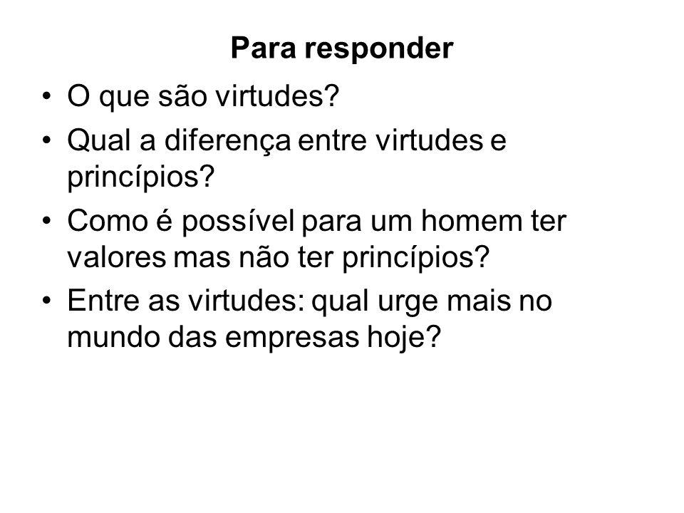 Para responder O que são virtudes Qual a diferença entre virtudes e princípios Como é possível para um homem ter valores mas não ter princípios