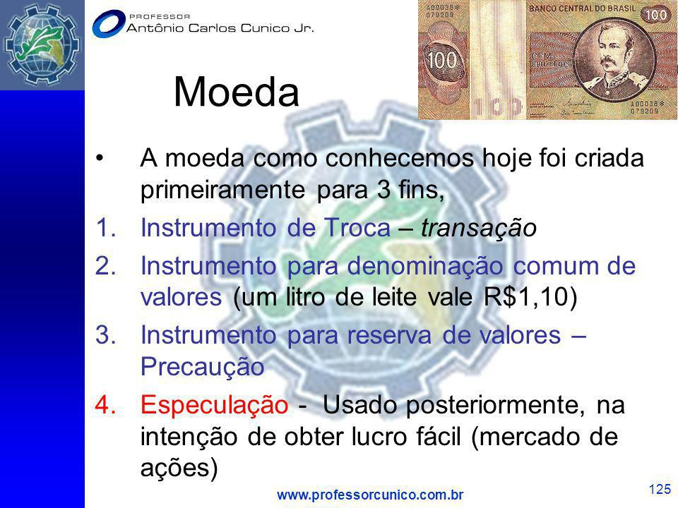 MoedaA moeda como conhecemos hoje foi criada primeiramente para 3 fins, Instrumento de Troca – transação.