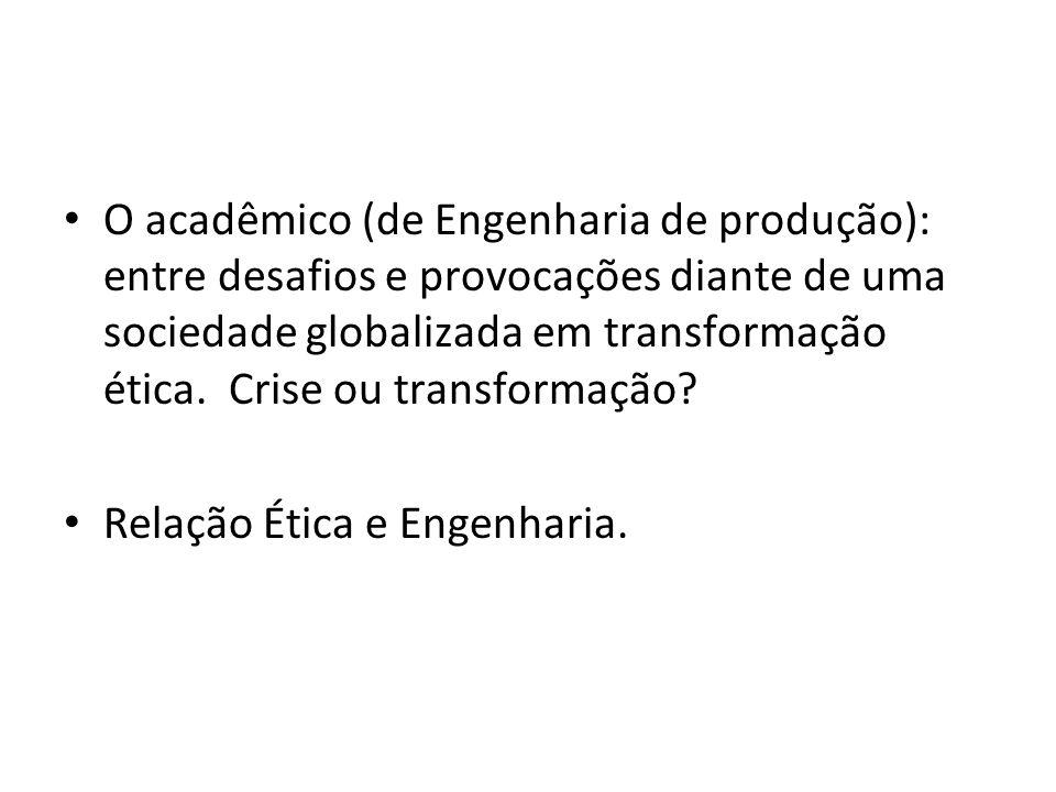O acadêmico (de Engenharia de produção): entre desafios e provocações diante de uma sociedade globalizada em transformação ética. Crise ou transformação