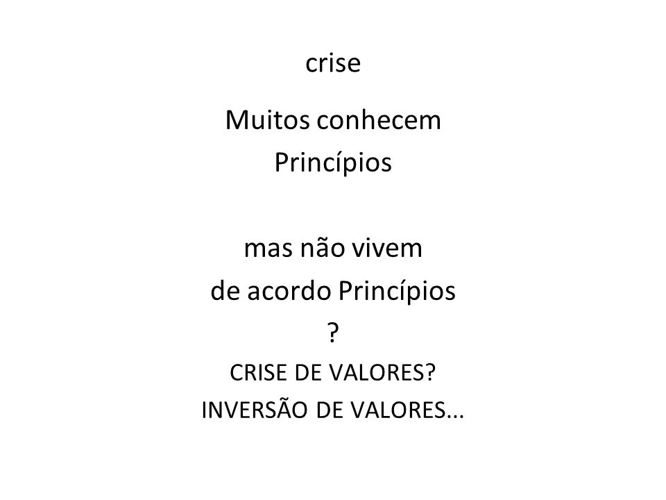 crise Muitos conhecem Princípios mas não vivem de acordo Princípios