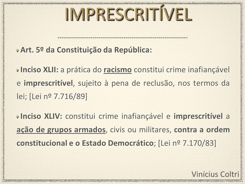 IMPRESCRITÍVEL Art. 5º da Constituição da República: