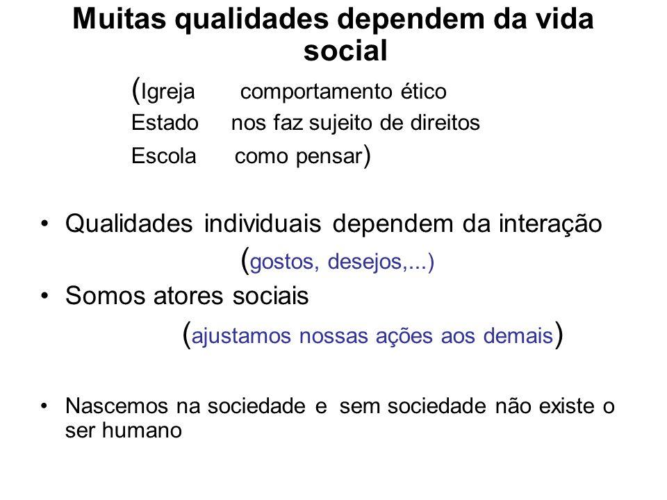 Muitas qualidades dependem da vida social