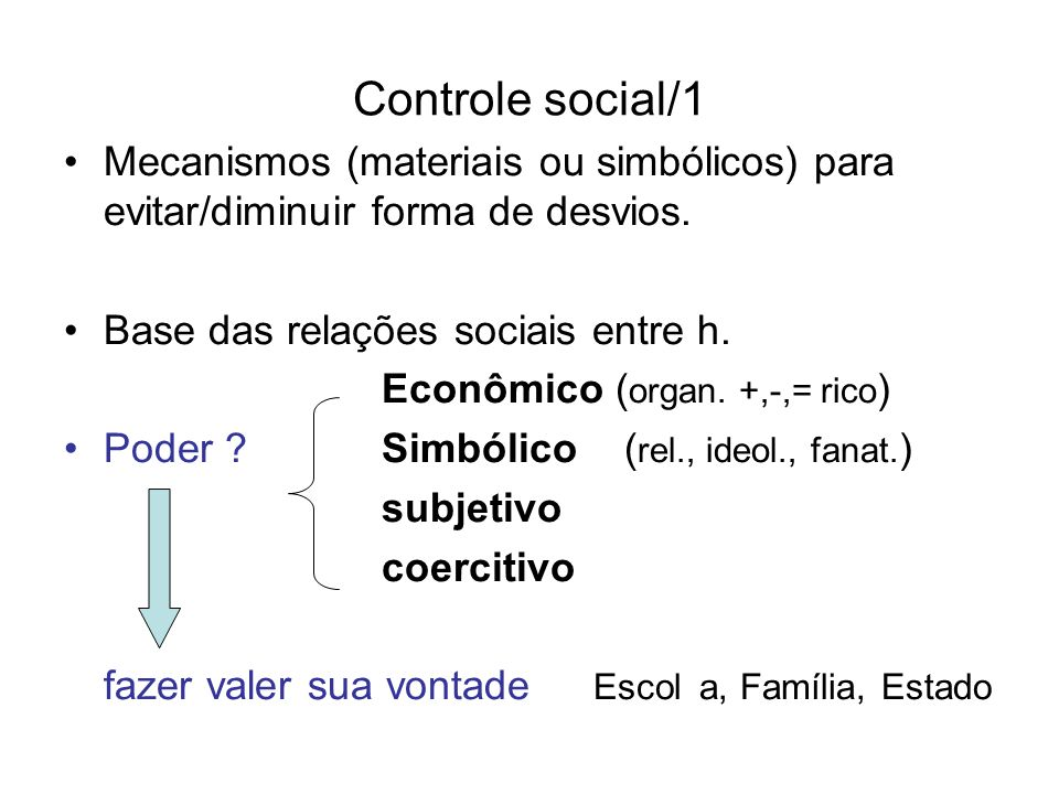 Controle social/1Mecanismos (materiais ou simbólicos) para evitar/diminuir forma de desvios. Base das relações sociais entre h.