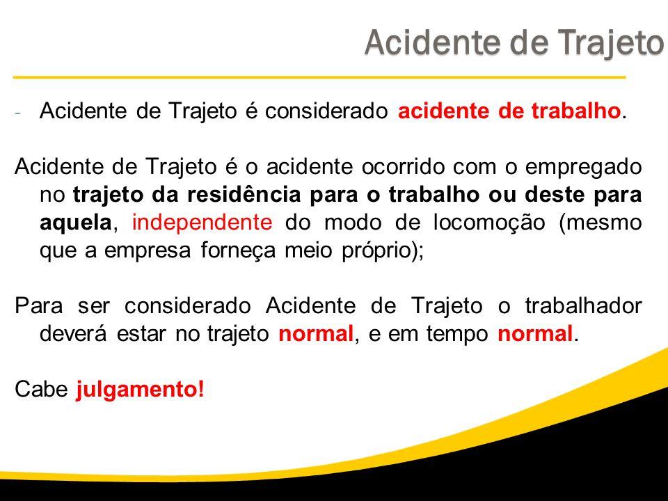 Acidente de Trajeto Acidente de Trajeto é considerado acidente de trabalho.