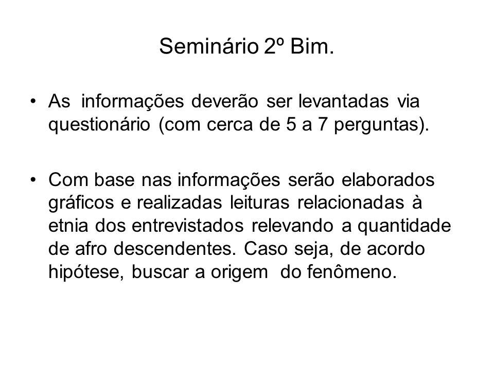 Seminário 2º Bim. As informações deverão ser levantadas via questionário (com cerca de 5 a 7 perguntas).