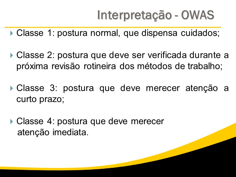 Interpretação - OWAS Classe 1: postura normal, que dispensa cuidados;