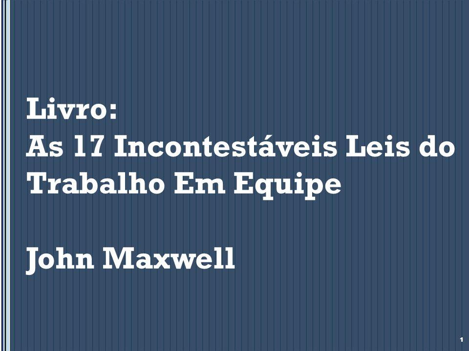 Livro: As 17 Incontestáveis Leis do Trabalho Em Equipe John Maxwell