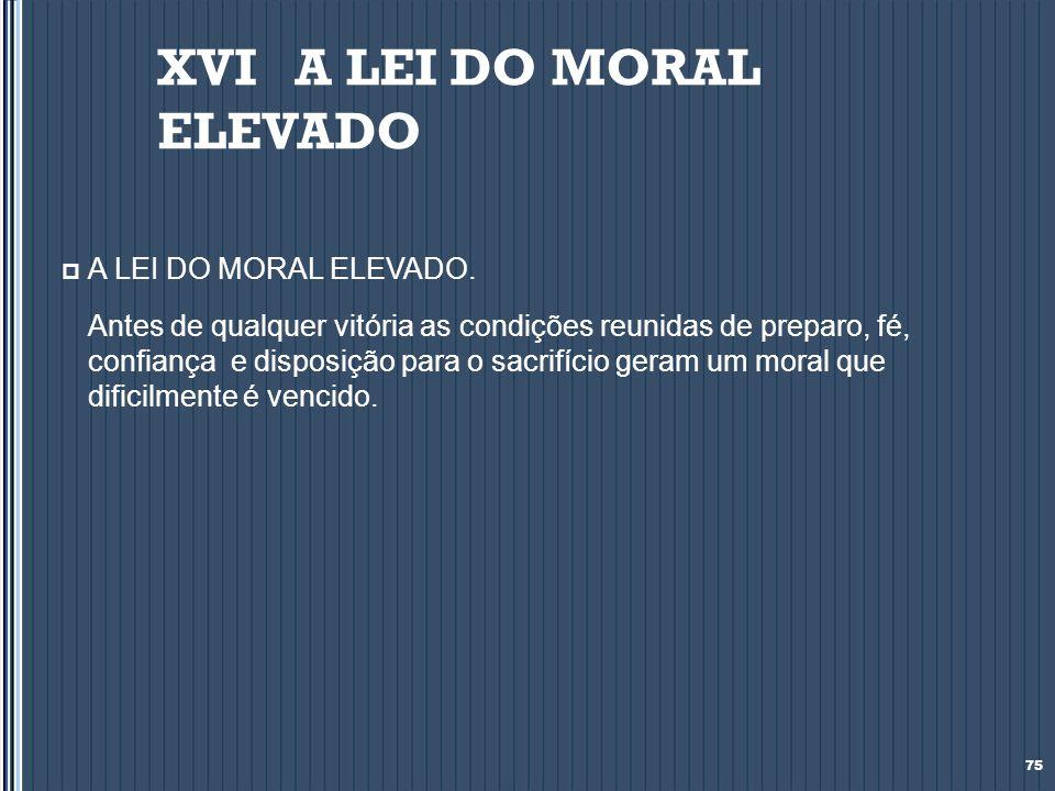 XVI A LEI DO MORAL ELEVADO
