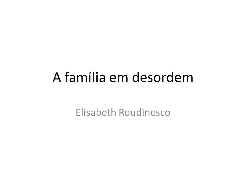 A família em desordem Elisabeth Roudinesco