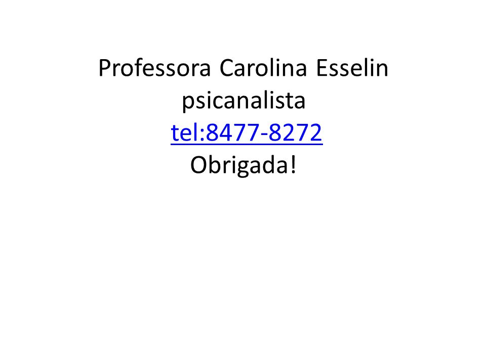 Professora Carolina Esselin psicanalista tel:8477-8272 Obrigada!
