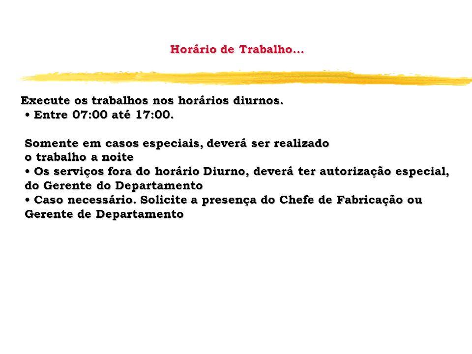 Horário de Trabalho... Execute os trabalhos nos horários diurnos. • Entre 07:00 até 17:00. Somente em casos especiais, deverá ser realizado.
