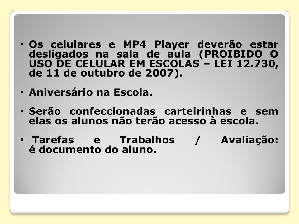 Os celulares e MP4 Player deverão estar desligados na sala de aula (PROIBIDO O USO DE CELULAR EM ESCOLAS – LEI 12.730, de 11 de outubro de 2007).