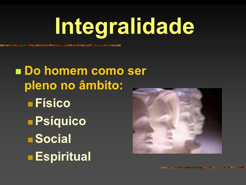 Integralidade Do homem como ser pleno no âmbito: Físico Psíquico