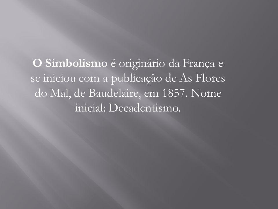 O Simbolismo é originário da França e se iniciou com a publicação de As Flores do Mal, de Baudelaire, em 1857.
