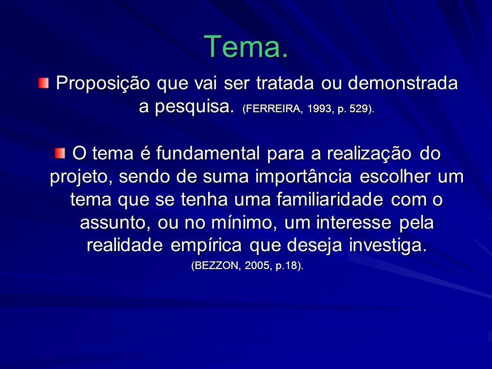 Tema. Proposição que vai ser tratada ou demonstrada a pesquisa. (FERREIRA, 1993, p. 529).