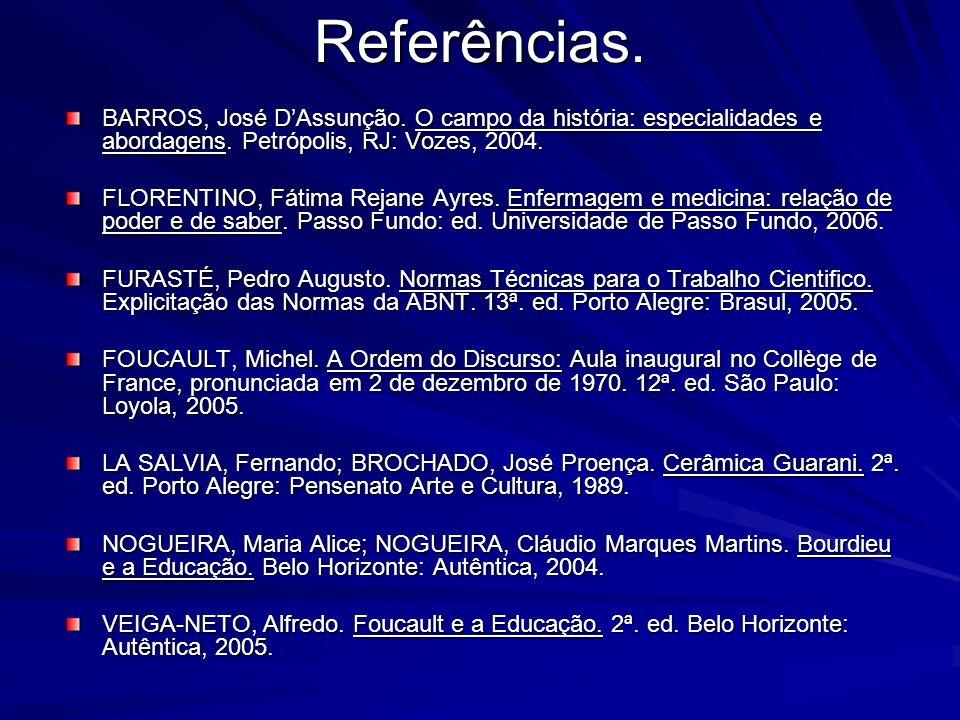 Referências. BARROS, José D'Assunção. O campo da história: especialidades e abordagens. Petrópolis, RJ: Vozes, 2004.