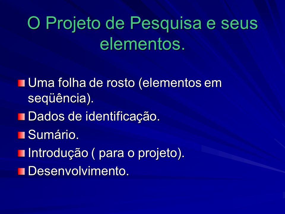 O Projeto de Pesquisa e seus elementos.