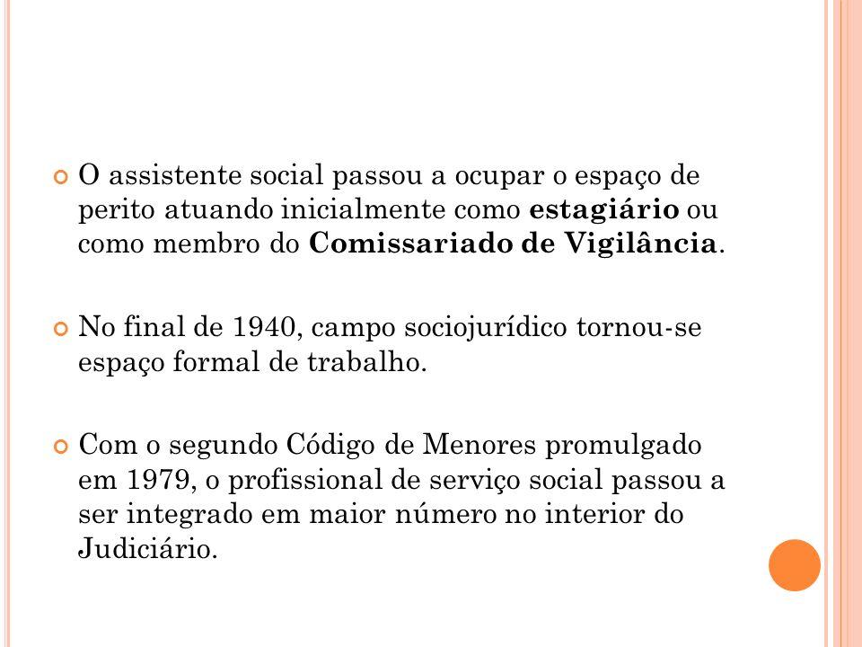 O assistente social passou a ocupar o espaço de perito atuando inicialmente como estagiário ou como membro do Comissariado de Vigilância.
