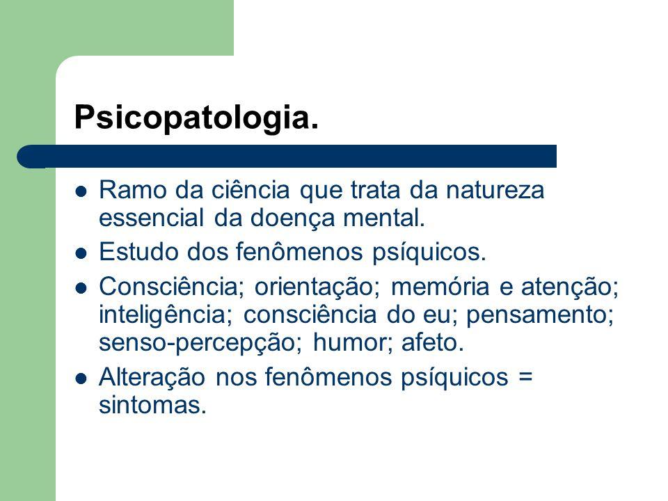 Psicopatologia. Ramo da ciência que trata da natureza essencial da doença mental. Estudo dos fenômenos psíquicos.