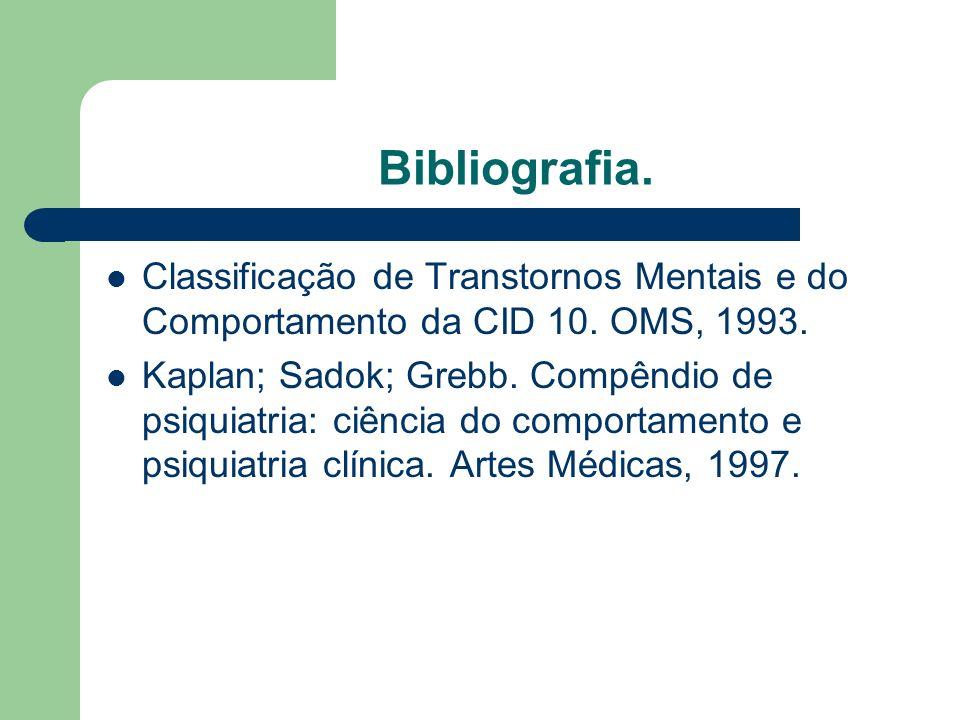 Bibliografia. Classificação de Transtornos Mentais e do Comportamento da CID 10. OMS, 1993.
