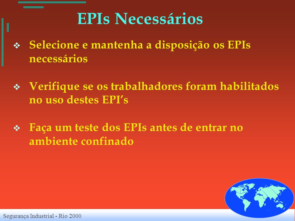 EPIs Necessários Selecione e mantenha a disposição os EPIs necessários