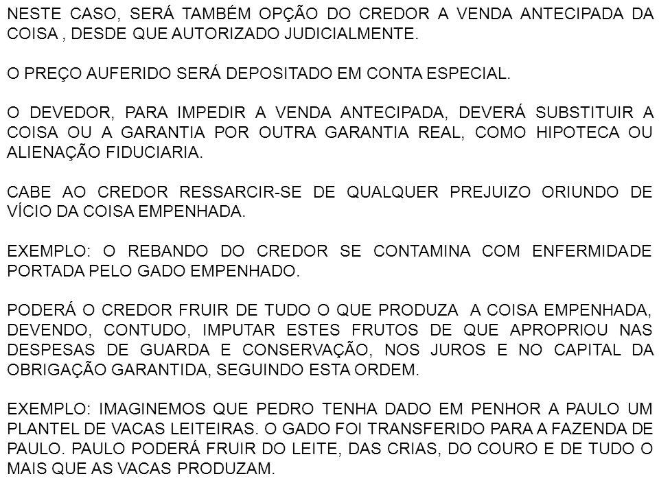 NESTE CASO, SERÁ TAMBÉM OPÇÃO DO CREDOR A VENDA ANTECIPADA DA COISA , DESDE QUE AUTORIZADO JUDICIALMENTE.