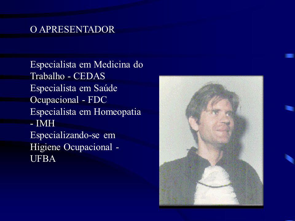 O APRESENTADOR Especialista em Medicina do Trabalho - CEDAS. Especialista em Saúde Ocupacional - FDC.