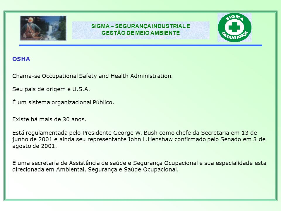 OSHA Chama-se Occupational Safety and Health Administration. Seu país de origem é U.S.A. É um sistema organizacional Público.