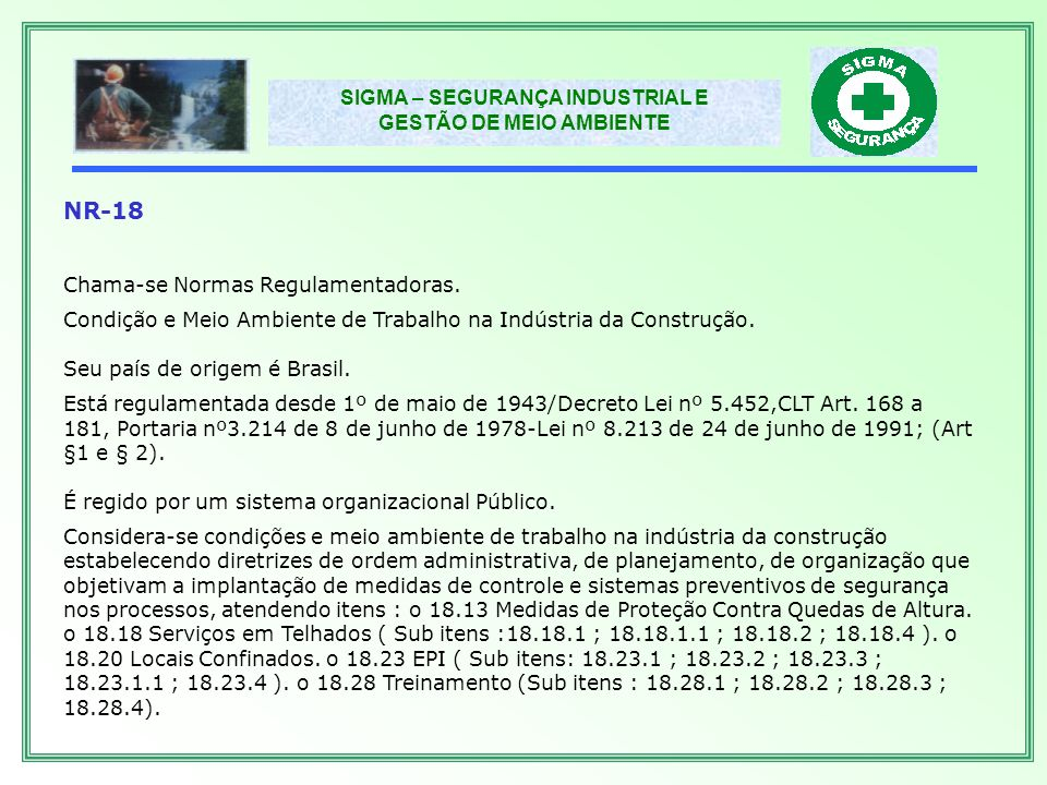 NR-18 Chama-se Normas Regulamentadoras.