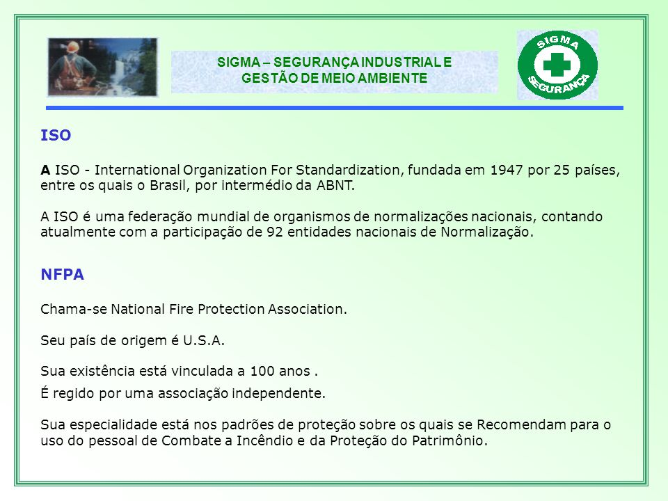 ISO A ISO - International Organization For Standardization, fundada em 1947 por 25 países, entre os quais o Brasil, por intermédio da ABNT.