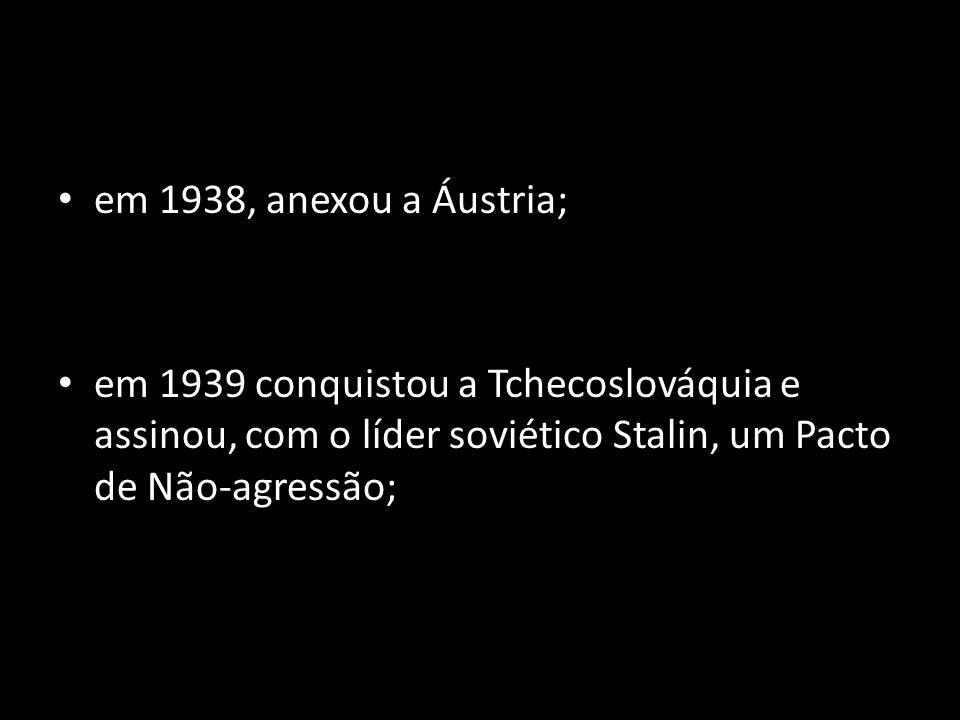 em 1938, anexou a Áustria;em 1939 conquistou a Tchecoslováquia e assinou, com o líder soviético Stalin, um Pacto de Não-agressão;