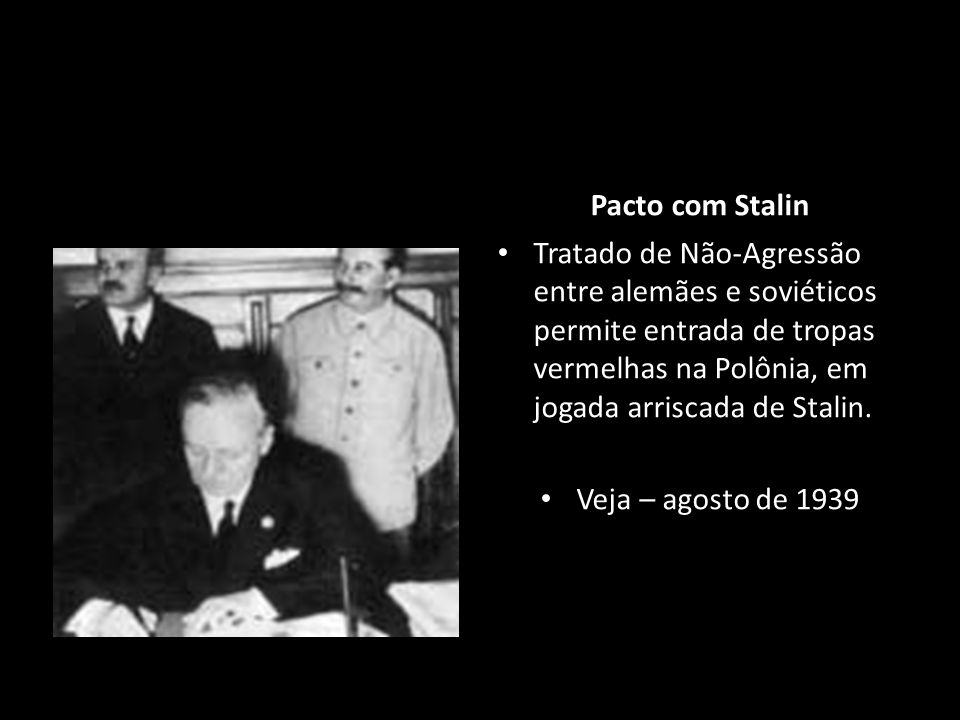 Pacto com StalinTratado de Não-Agressão entre alemães e soviéticos permite entrada de tropas vermelhas na Polônia, em jogada arriscada de Stalin.