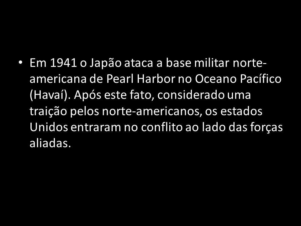 Em 1941 o Japão ataca a base militar norte-americana de Pearl Harbor no Oceano Pacífico (Havaí).