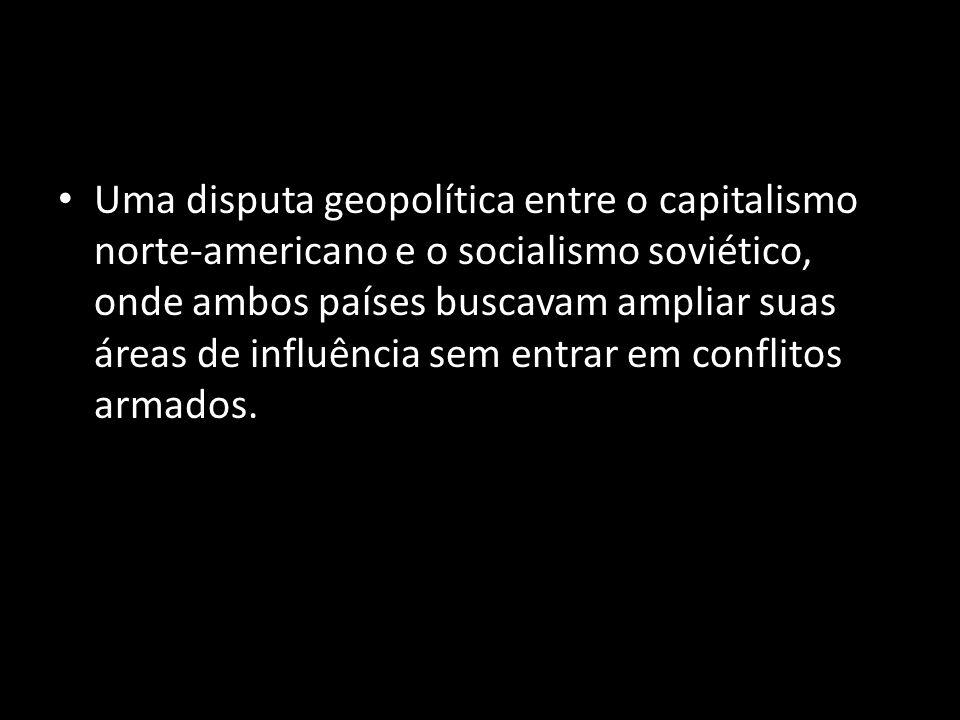 Uma disputa geopolítica entre o capitalismo norte-americano e o socialismo soviético, onde ambos países buscavam ampliar suas áreas de influência sem entrar em conflitos armados.