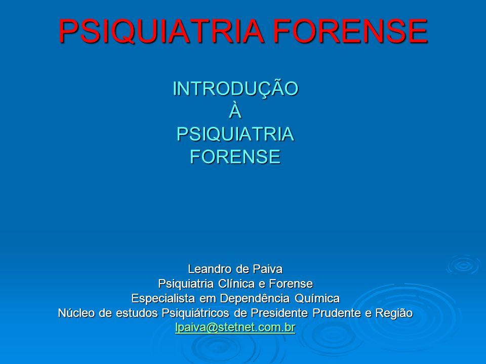 PSIQUIATRIA FORENSE INTRODUÇÃO À PSIQUIATRIA FORENSE Leandro de Paiva