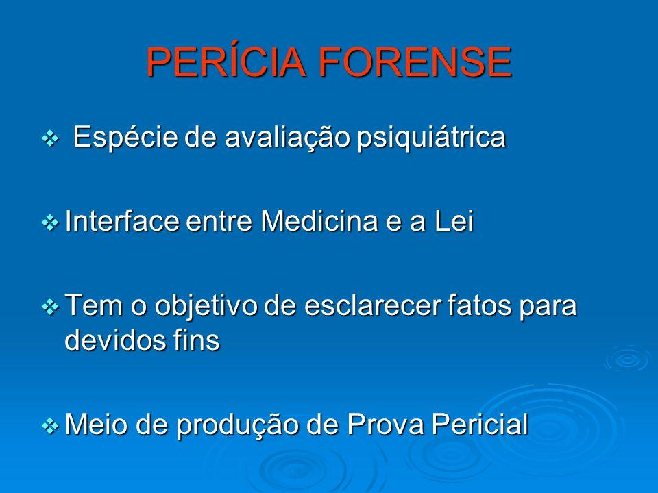 PERÍCIA FORENSE Espécie de avaliação psiquiátrica